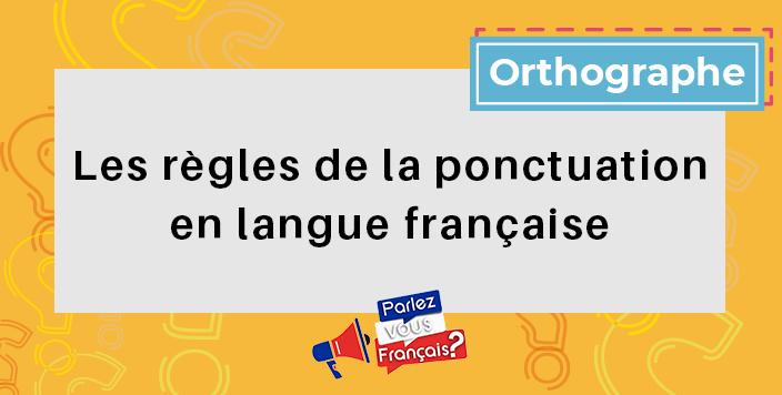 parlez vous francais regle ponctuation langue francaise