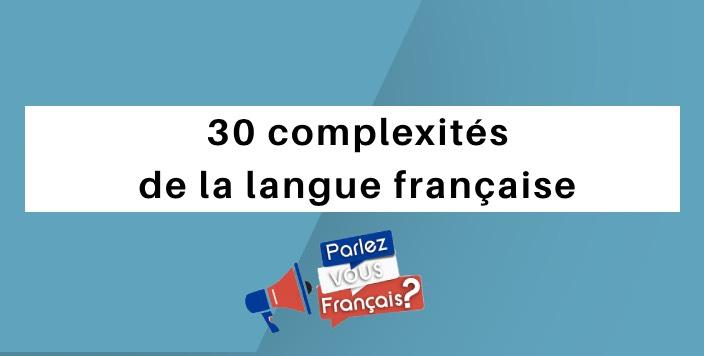 30 complexites de la langue francaise