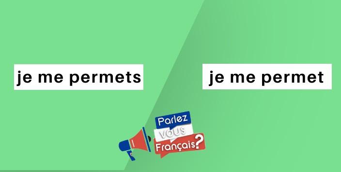 Conjugaison Je Me Permets Ou Je Me Permet Parlez Vous Francais Cours Et Apprentissage Du Francais Langue Etrangere Fle
