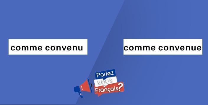 parlez vous francais comme convenu comme convenue