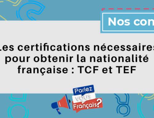 Les certifications nécessaires pour obtenir la nationalité française: TCF et TEF
