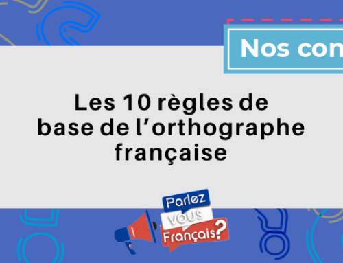 Les 10 règles de base de l'orthographe française