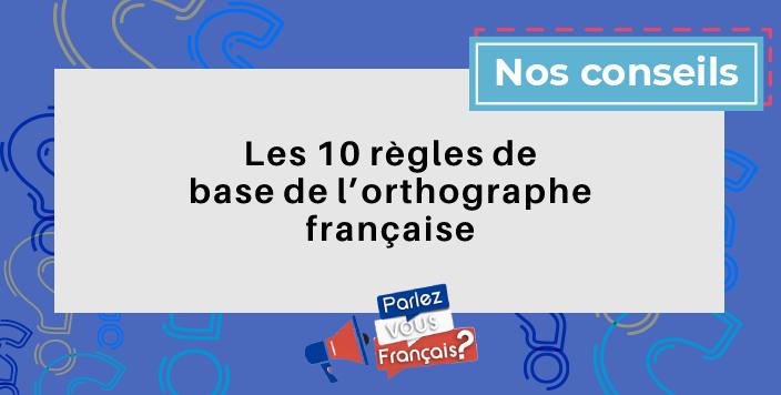10 regles orthographe francaise