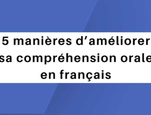 5 manières d'améliorer sa compréhension orale en français