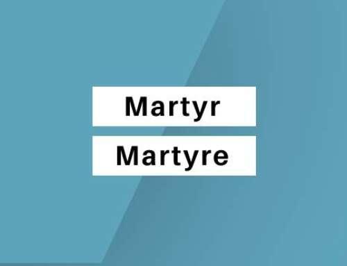 «Martyr» ou «Martyre»: Ces deux homonymes ont-ils le même sens?
